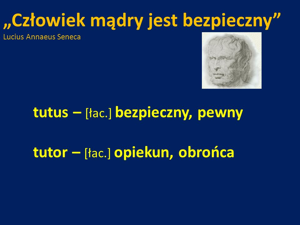"""""""Człowiek mądry jest bezpieczny Lucius Annaeus Seneca. tutus – [łac"""